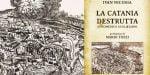 """""""La Catania Destrutta"""", dalle macerie del terremoto la riscoperta di un libro essenziale (Video Intervista)"""